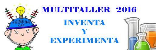 """MULTITALLER 2016 """"INVENTA Y EXPERIMENTA"""""""